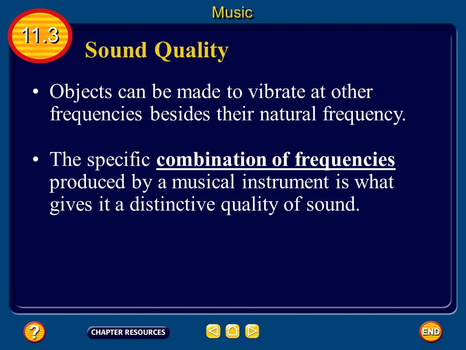 Sound Quality Objects can be made to vibrate at other frequencies besides their natural frequency.