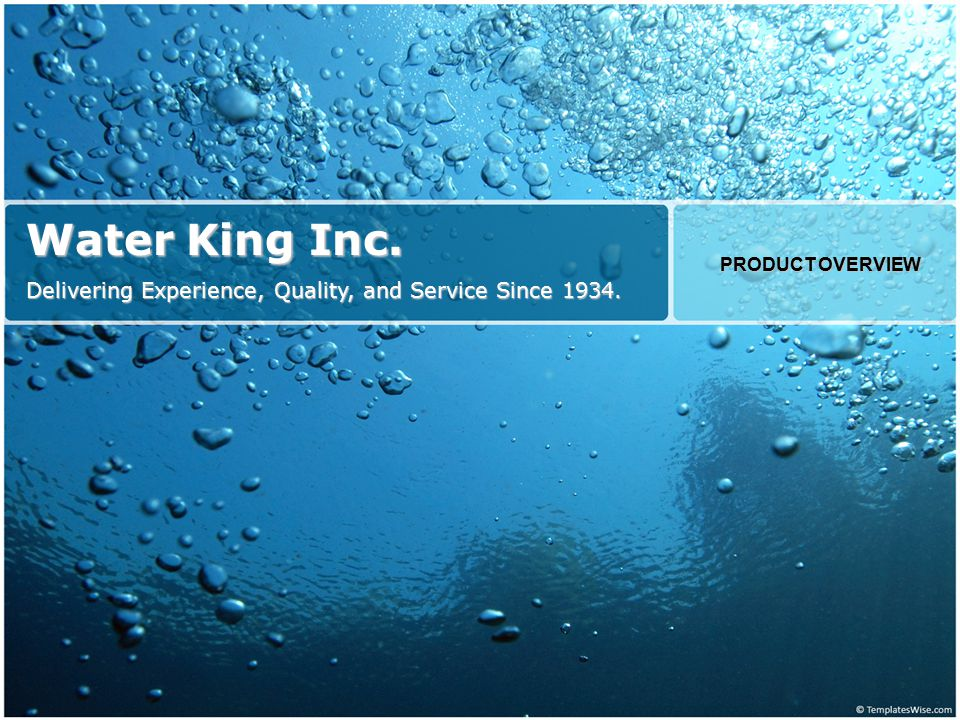 Water King Inc. Delivering Experience, Quality, and Service Since 1934. PRODUCT OVERVIEW