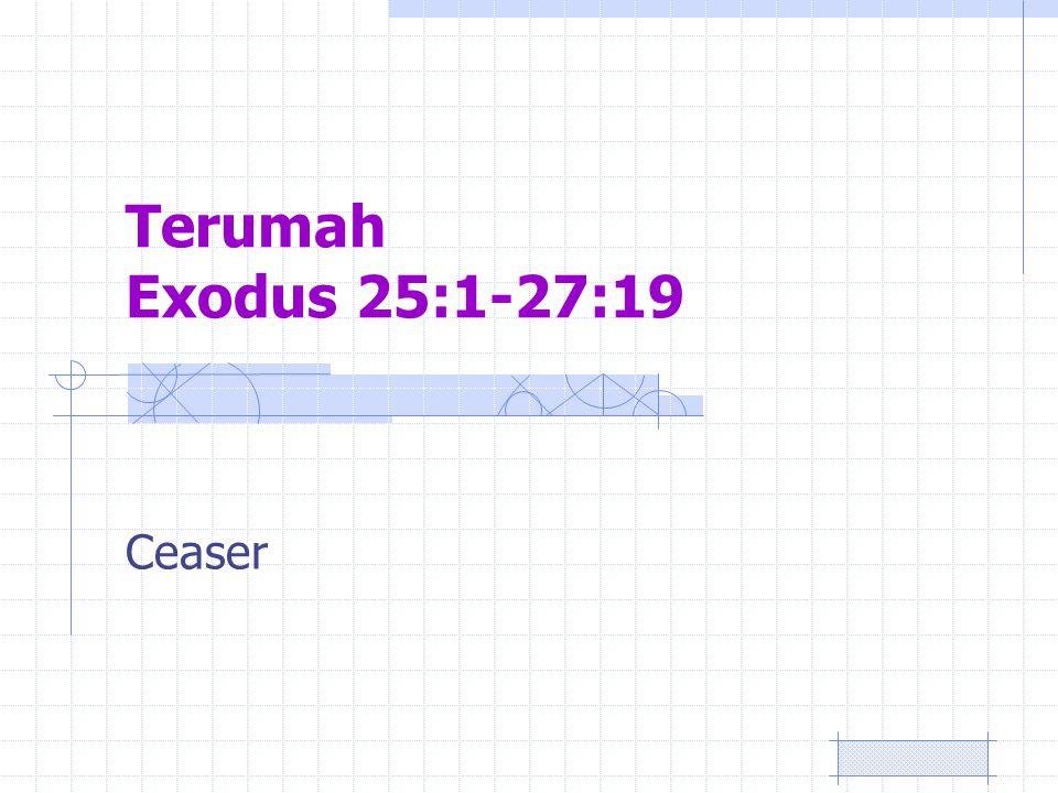 Terumah Exodus 25:1-27:19 Ceaser