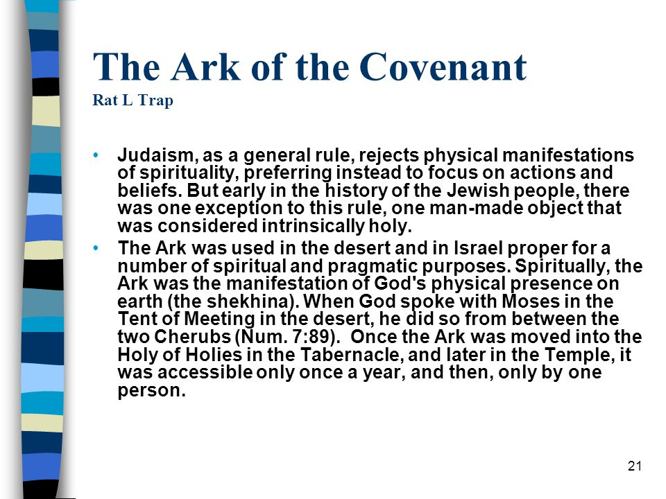 21 The Ark of the Covenant Rat L Trap Judaism, as a general rule, rejects physical manifestations of spirituality, preferring instead to focus on acti
