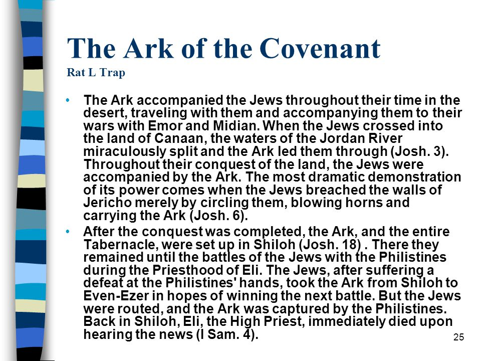 25 The Ark of the Covenant Rat L Trap The Ark accompanied the Jews throughout their time in the desert, traveling with them and accompanying them to t