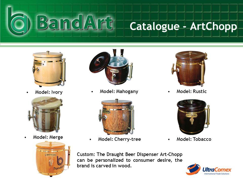 Catalogue - ArtChopp Model: Ivory Model: MahoganyModel: Rustic Model: Merge Custom: The Draught Beer Dispenser Art-Chopp can be personalized to consum