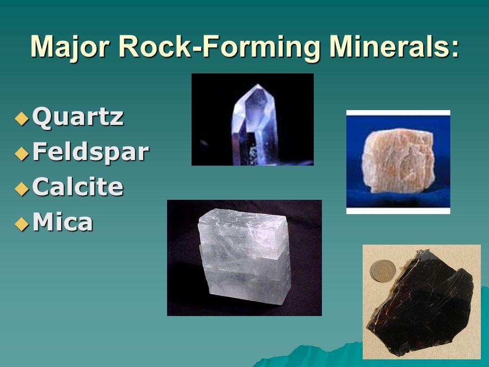 Major Rock-Forming Minerals:  Quartz  Feldspar  Calcite  Mica