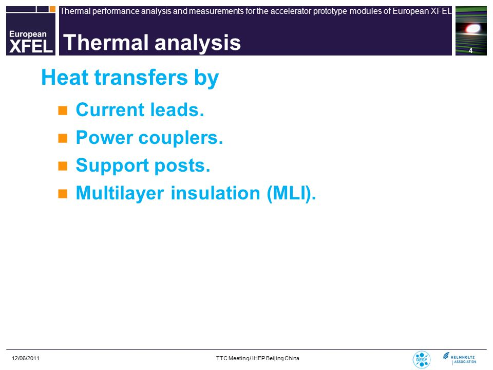 Thermal performance analysis and measurements for the accelerator prototype modules of European XFEL 12/06/2011 TTC Meeting/ IHEP Beijing China 5 Heat transfer by current leads Conduction cooled current leads with two heat sinks and developed by CERN.