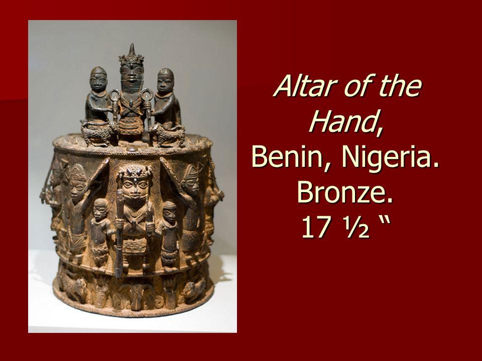 "Altar of the Hand, Benin, Nigeria. Bronze. 17 ½ """