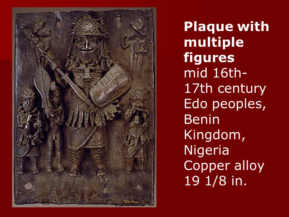 Plaque with multiple figures mid 16th- 17th century Edo peoples, Benin Kingdom, Nigeria Copper alloy 19 1/8 in.