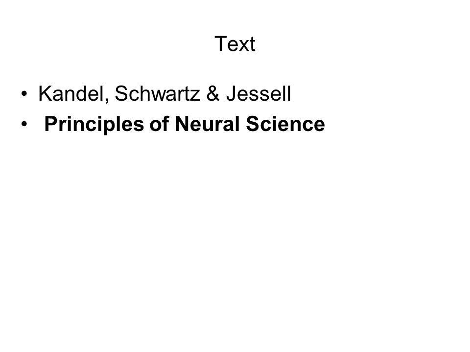 Text Kandel, Schwartz & Jessell Principles of Neural Science