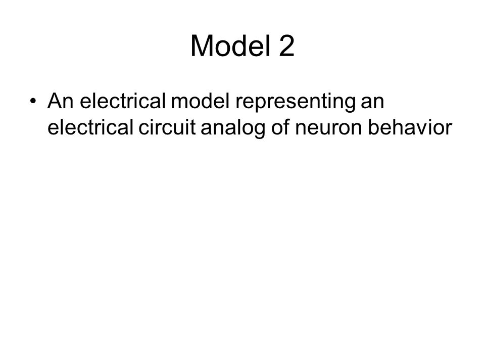 Model 2 An electrical model representing an electrical circuit analog of neuron behavior