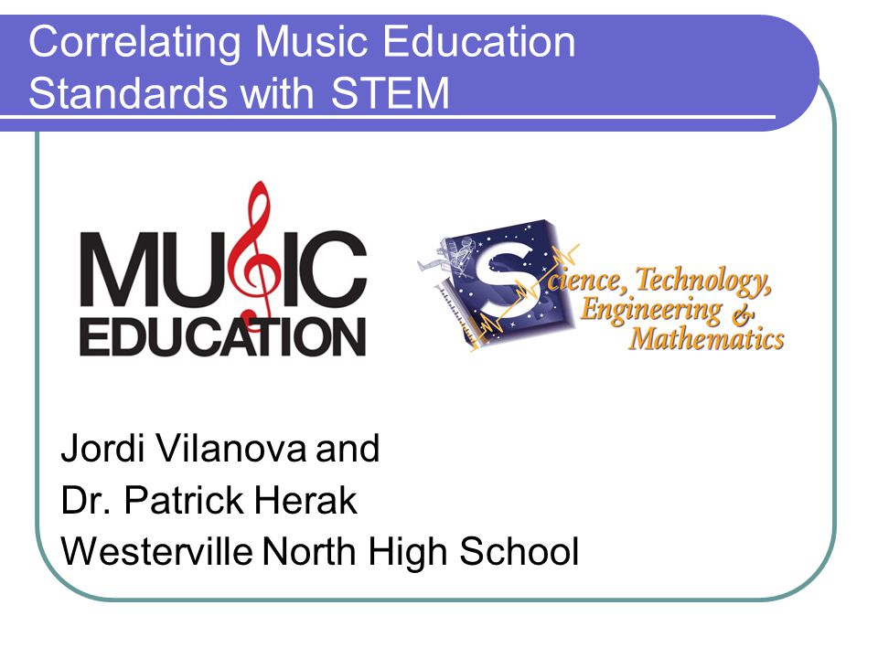 Correlating Music Education Standards with STEM Jordi Vilanova and Dr.
