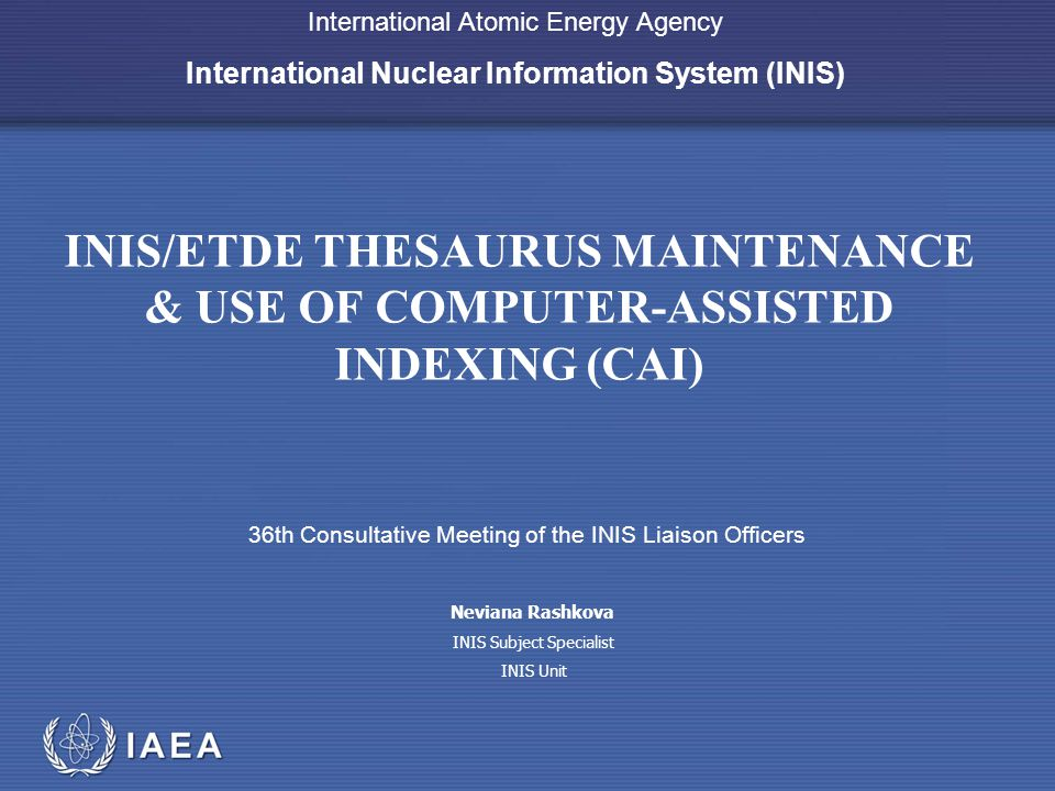 IAEA International Atomic Energy Agency International Nuclear Information System (INIS) INIS/ETDE THESAURUS MAINTENANCE & USE OF COMPUTER-ASSISTED IND