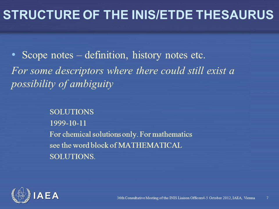 IAEA STRUCTURE OF THE INIS/ETDE THESAURUS Scope notes – definition, history notes etc. For some descriptors where there could still exist a possibilit