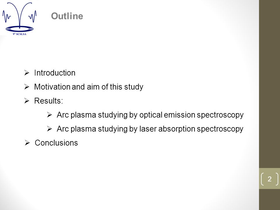 2  Introduction  Motivation and aim of this study  Results:  Arc plasma studying by optical emission spectroscopy  Arc plasma studying by laser absorption spectroscopy  Conclusions Outline