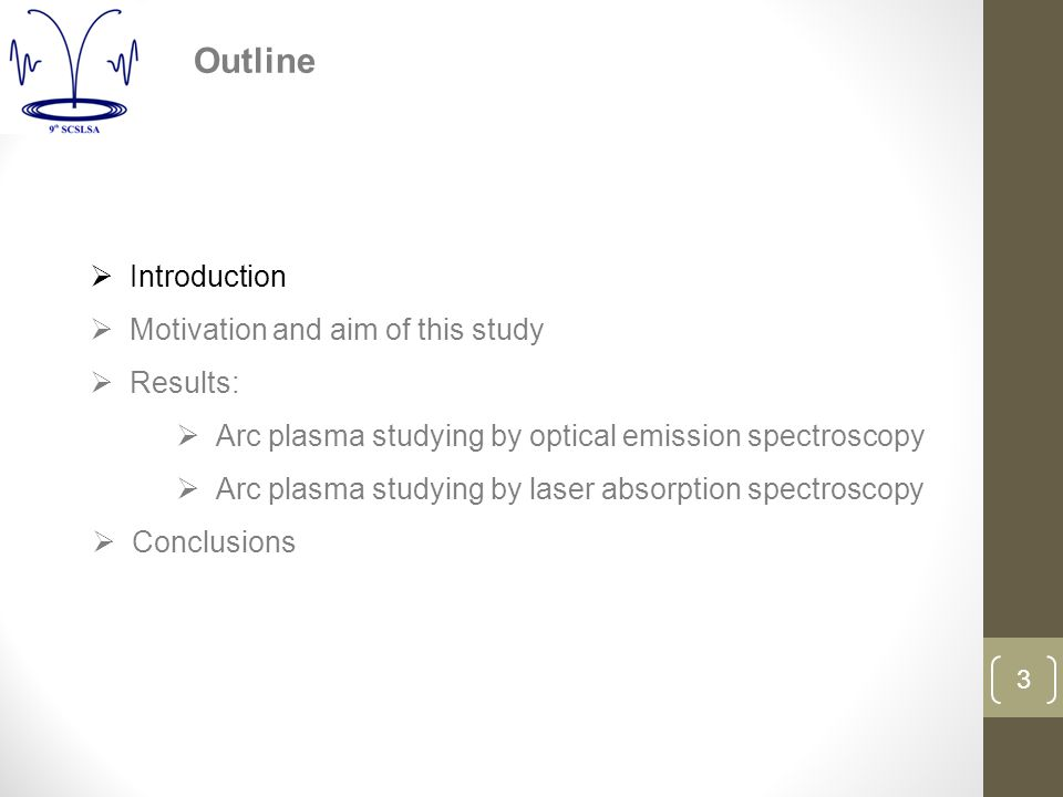 3  Introduction  Motivation and aim of this study  Results:  Arc plasma studying by optical emission spectroscopy  Arc plasma studying by laser absorption spectroscopy  Conclusions Outline