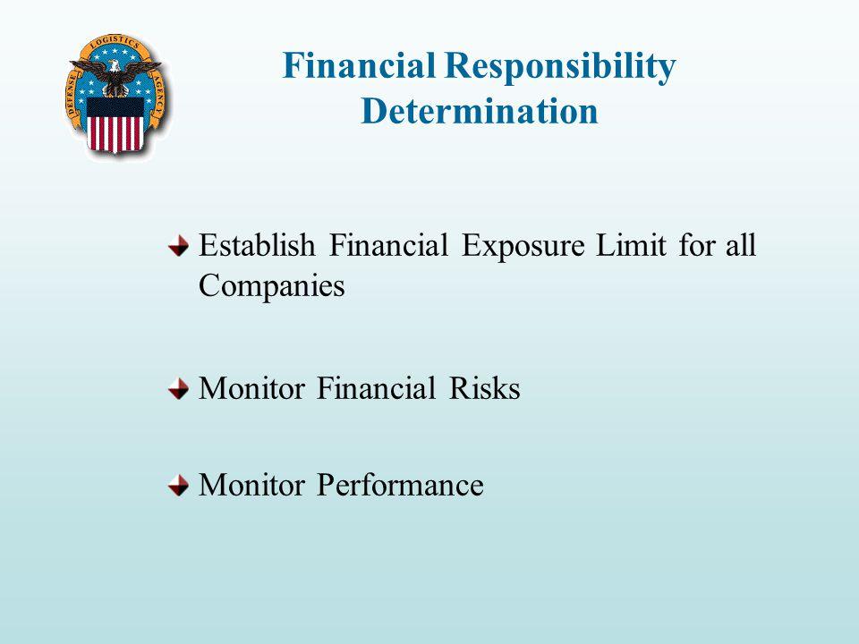Financial Responsibility Determination Establish Financial Exposure Limit for all Companies Monitor Financial Risks Monitor Performance