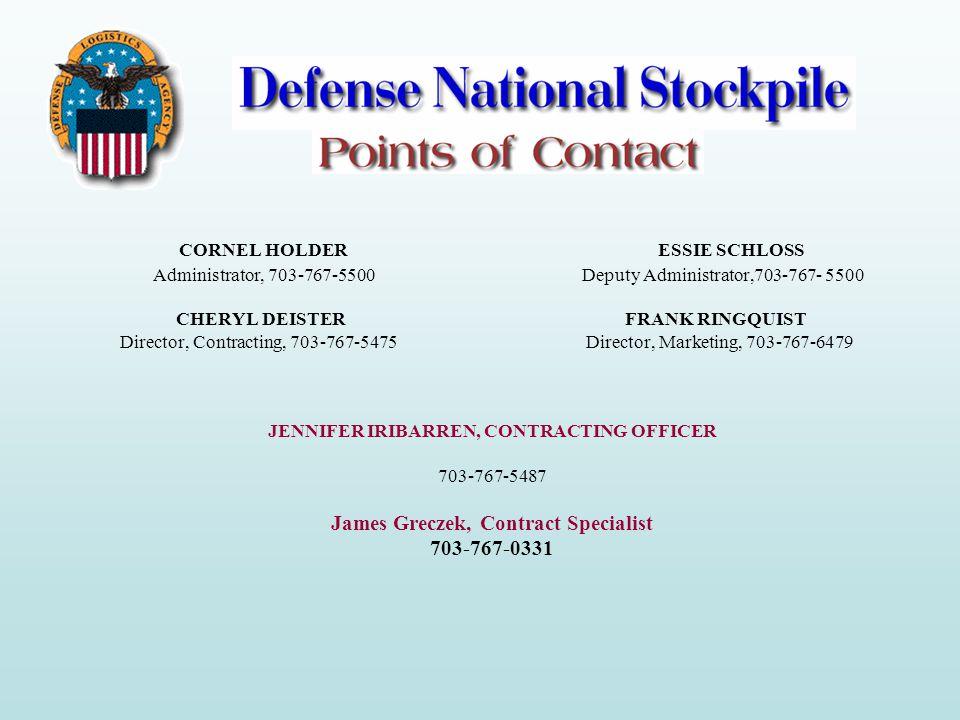 CORNEL HOLDER ESSIE SCHLOSS Administrator, 703-767-5500 Deputy Administrator,703-767- 5500 CHERYL DEISTER FRANK RINGQUIST Director, Contracting, 703-767-5475Director, Marketing, 703-767-6479 JENNIFER IRIBARREN, CONTRACTING OFFICER 703-767-5487 James Greczek, Contract Specialist 703-767-0331