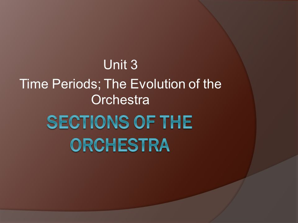 Unit 3 Time Periods; The Evolution of the Orchestra