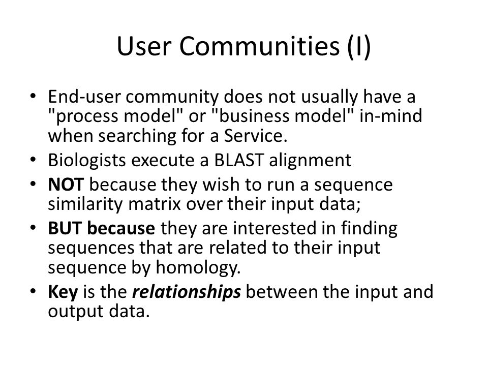 User Communities (I) End-user community does not usually have a process model or business model in-mind when searching for a Service.