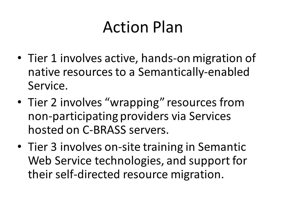 Action Plan Tier 1 involves active, hands-on migration of native resources to a Semantically-enabled Service.