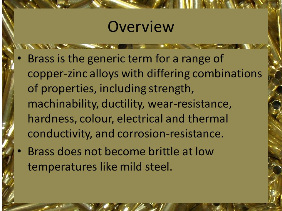 Overview Brass also has excellent thermal conductivity making it a first choice for heat exchangers (radiators).