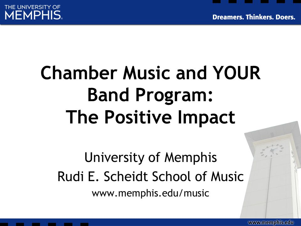Chamber Music and YOUR Band Program: The Positive Impact University of Memphis Rudi E.