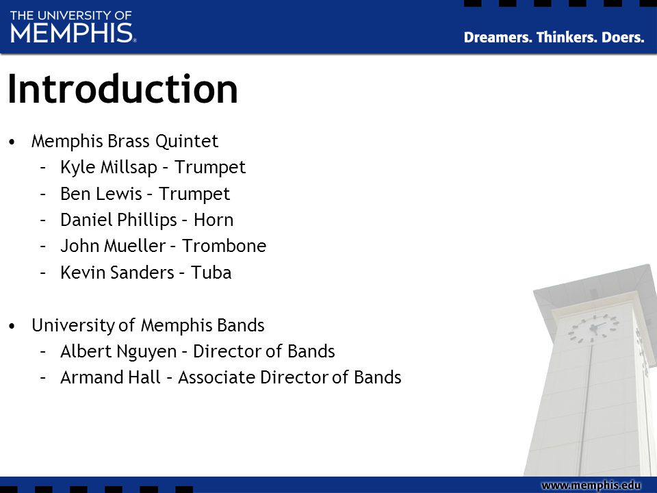 Introduction Memphis Brass Quintet –Kyle Millsap – Trumpet –Ben Lewis – Trumpet –Daniel Phillips – Horn –John Mueller – Trombone –Kevin Sanders – Tuba University of Memphis Bands –Albert Nguyen – Director of Bands –Armand Hall – Associate Director of Bands
