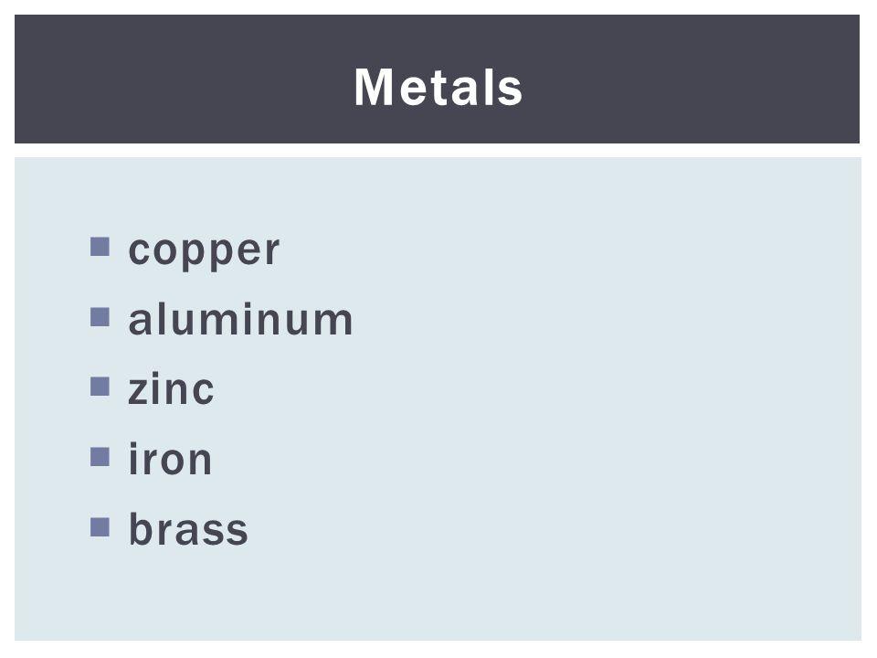  copper  aluminum  zinc  iron  brass Metals