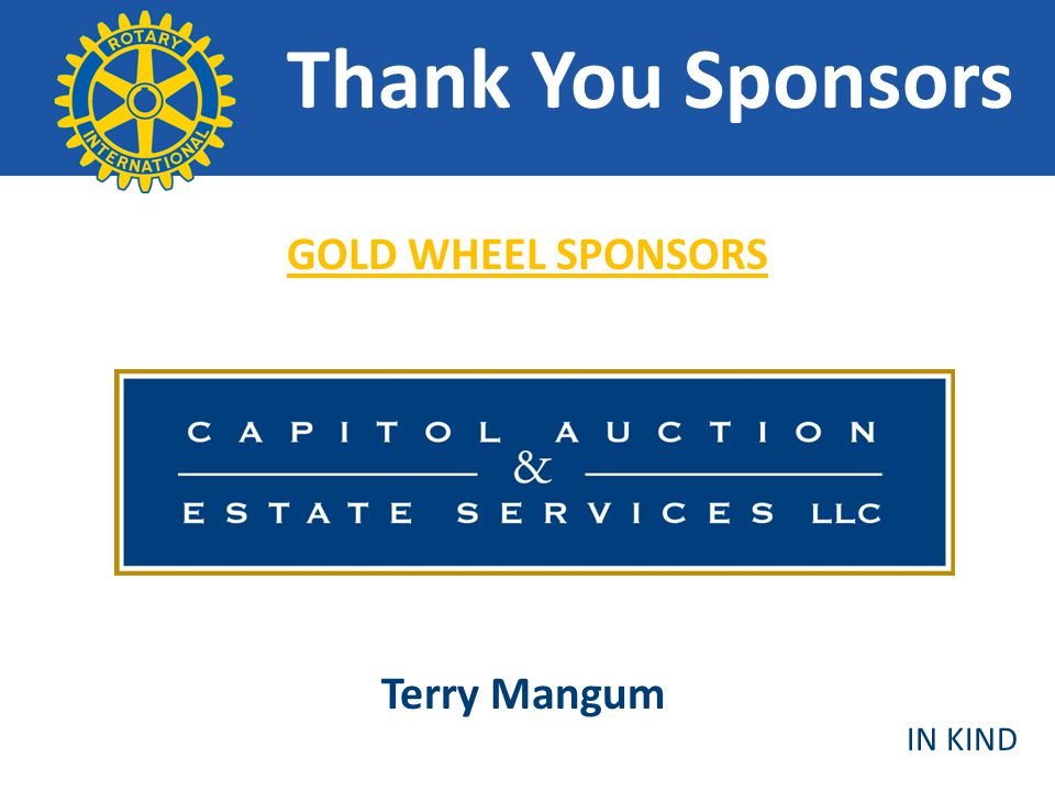 Thank You Sponsors GOLD WHEEL SPONSORS Terry Mangum IN KIND