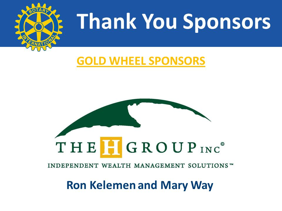 Thank You Sponsors GOLD WHEEL SPONSORS Ron Kelemen and Mary Way