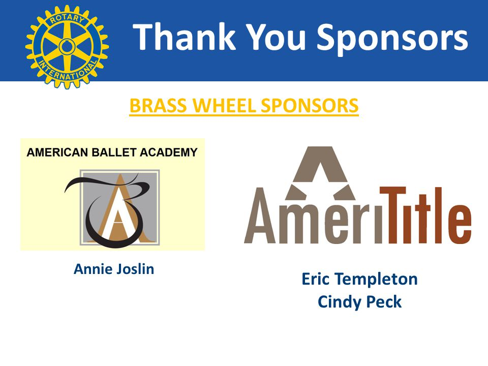 Thank You Sponsors BRASS WHEEL SPONSORS Annie Joslin Eric Templeton Cindy Peck