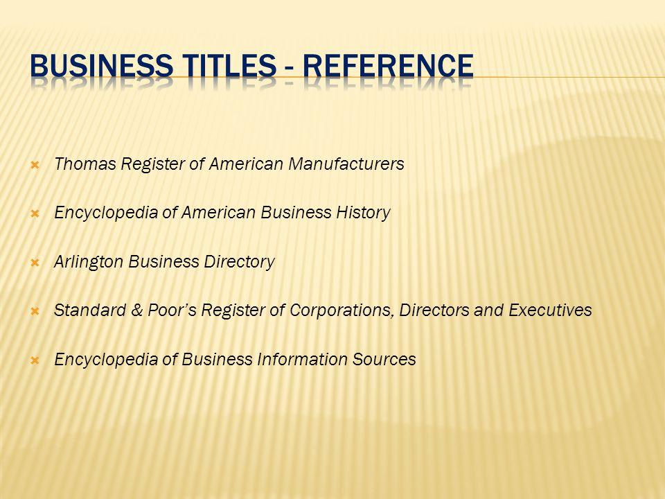  Thomas Register of American Manufacturers  Encyclopedia of American Business History  Arlington Business Directory  Standard & Poor's Register of