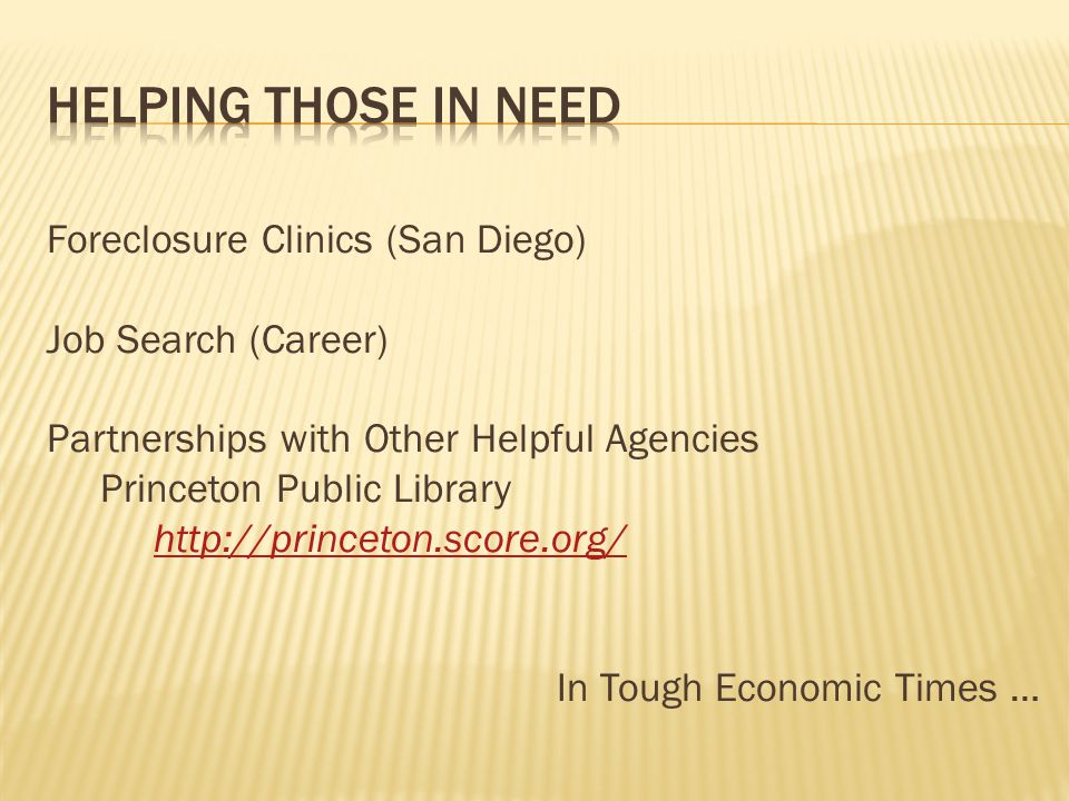 Foreclosure Clinics (San Diego) Job Search (Career) Partnerships with Other Helpful Agencies Princeton Public Library http://princeton.score.org/ In Tough Economic Times …