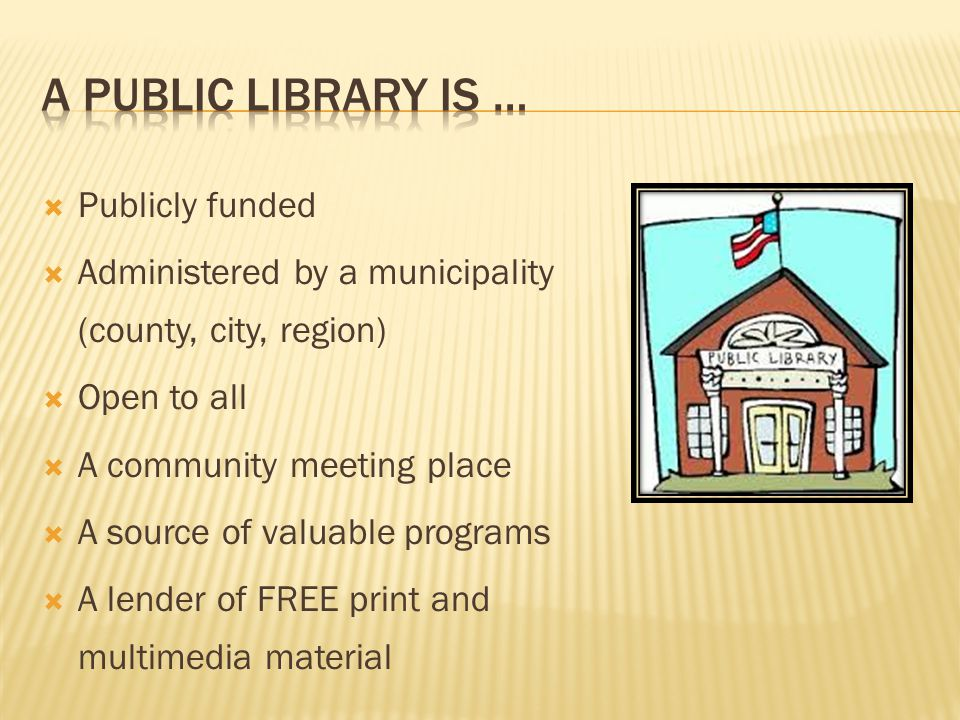  Publicly funded  Administered by a municipality (county, city, region)  Open to all  A community meeting place  A source of valuable programs 