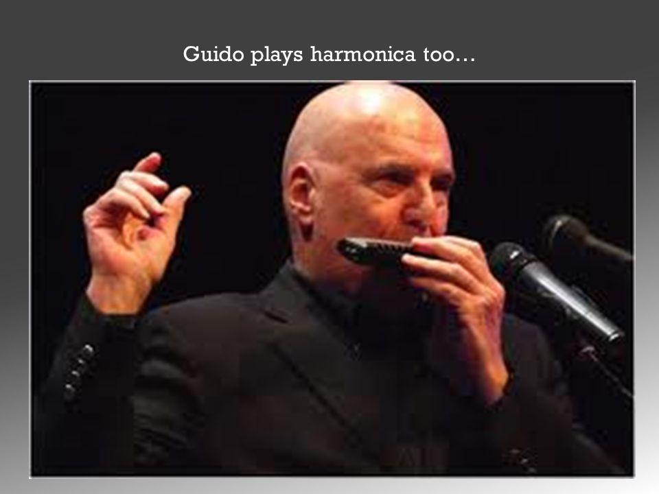 Guido plays harmonica too…