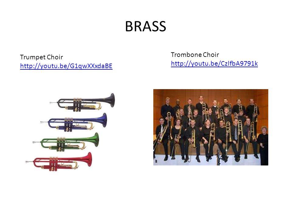 BRASS Trumpet Choir http://youtu.be/G1qwXXxdaBE Trombone Choir http://youtu.be/CzlfbA9791k