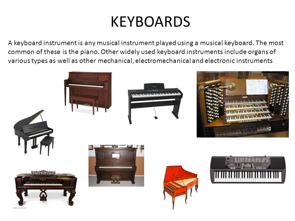 KEYBOARDS A keyboard instrument is any musical instrument played using a musical keyboard.