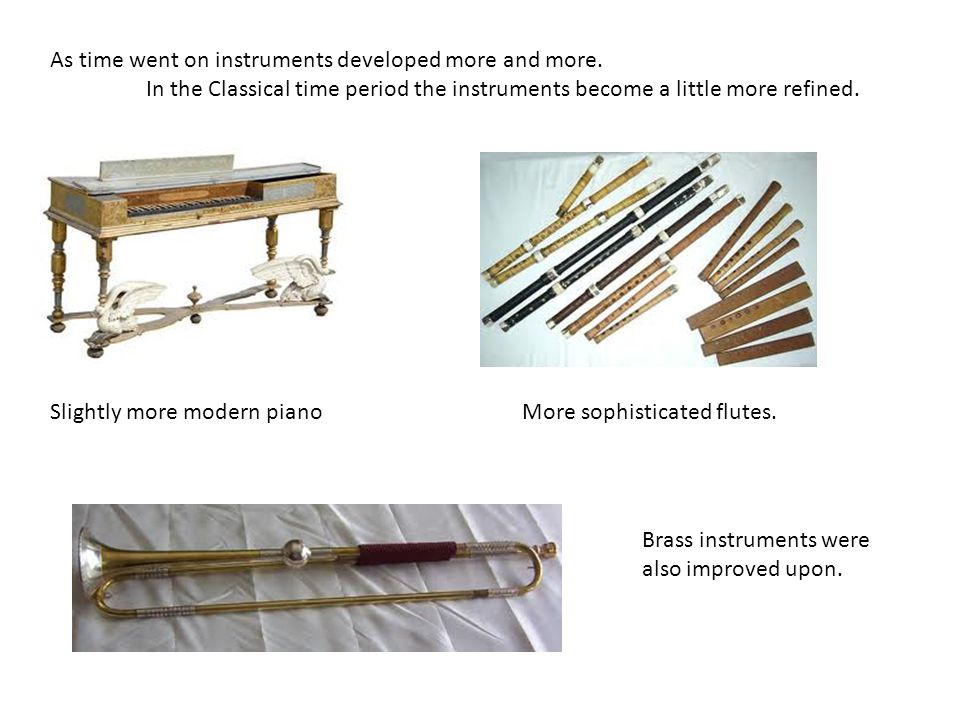 As time went on instruments developed more and more.