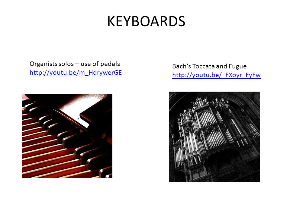 KEYBOARDS Organists solos – use of pedals http://youtu.be/m_HdrywerGE Bach's Toccata and Fugue http://youtu.be/_FXoyr_FyFw