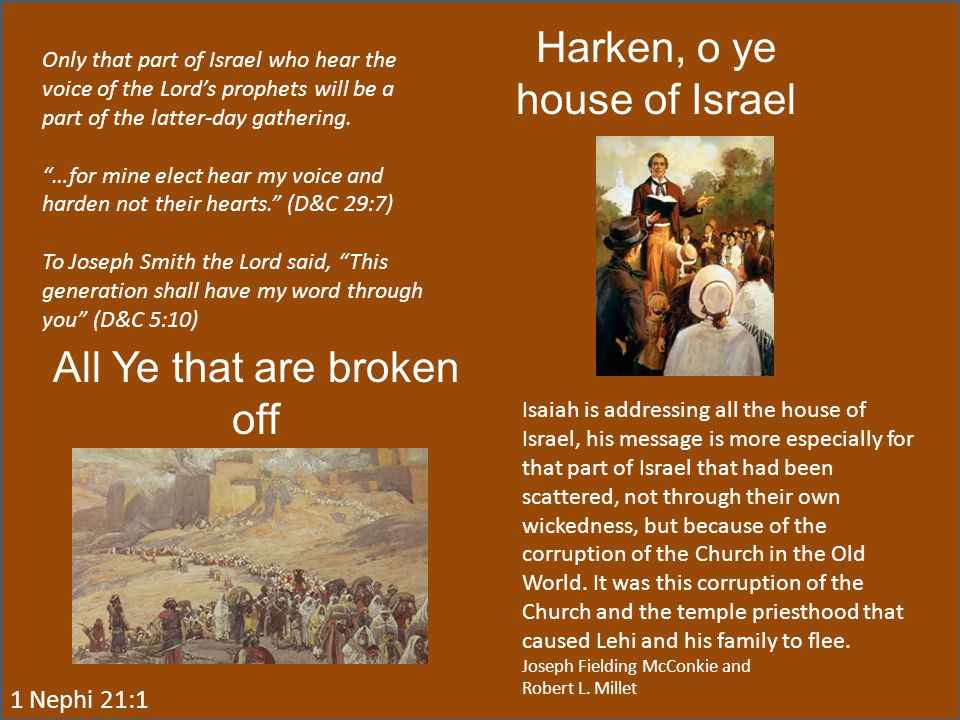 "Harken, o ye house of Israel Only that part of Israel who hear the voice of the Lord's prophets will be a part of the latter-day gathering. ""…for mine"