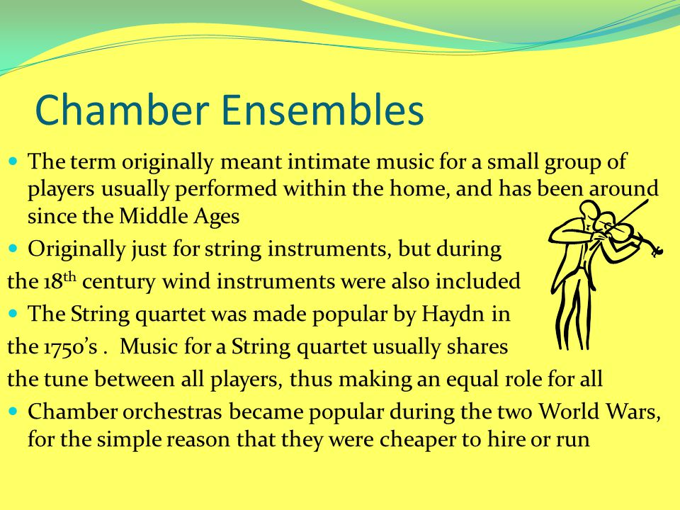Chamber Ensembles The term originally meant intimate music for a small group of players usually performed within the home, and has been around since t