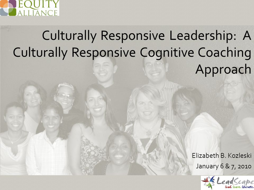 Culturally Responsive Leadership: A Culturally Responsive Cognitive Coaching Approach Elizabeth B.