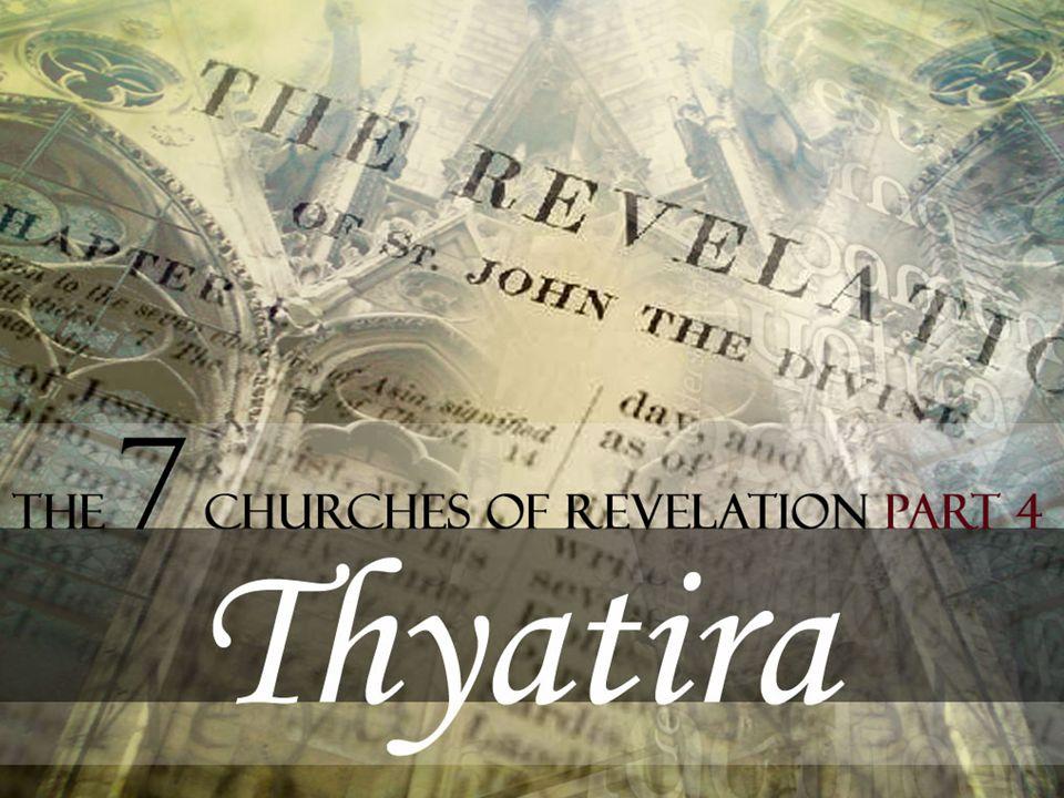 Thyatira THE CHURCH WHICH TOLERATED SIN. Revelation 2:18-29