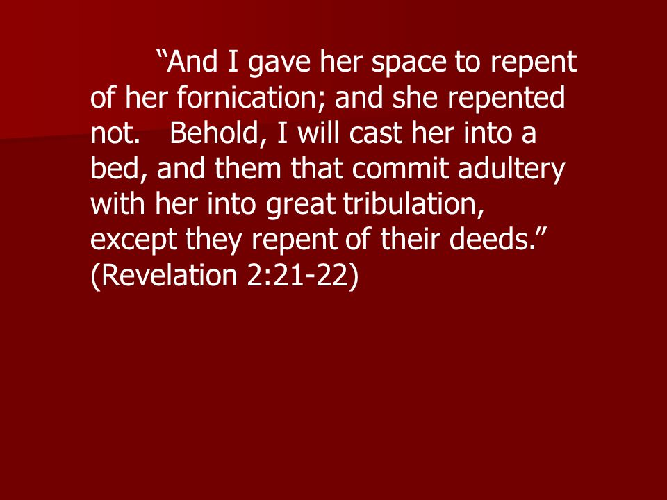 And I gave her space to repent of her fornication; and she repented not.