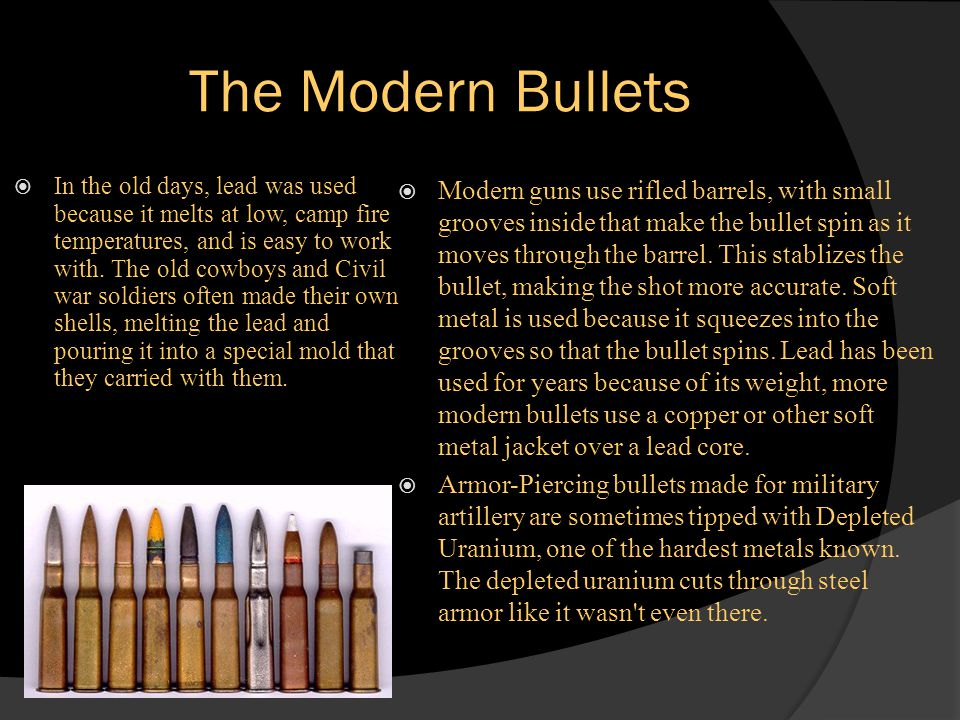 The Modern Bullets  In the old days, lead was used because it melts at low, camp fire temperatures, and is easy to work with.