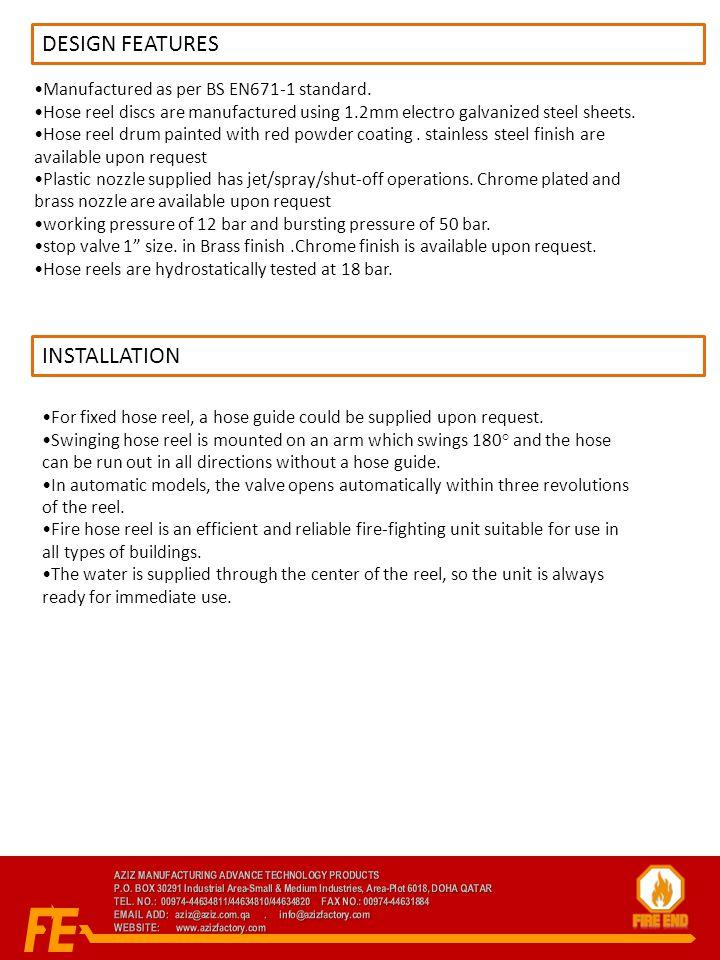 DESIGN FEATURES Manufactured as per BS EN671-1 standard.