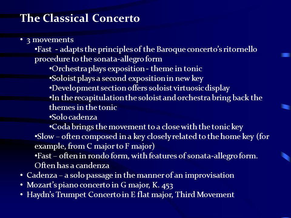 The Classical Concerto 3 movements Fast - adapts the principles of the Baroque concerto's ritornello procedure to the sonata-allegro form Orchestra pl