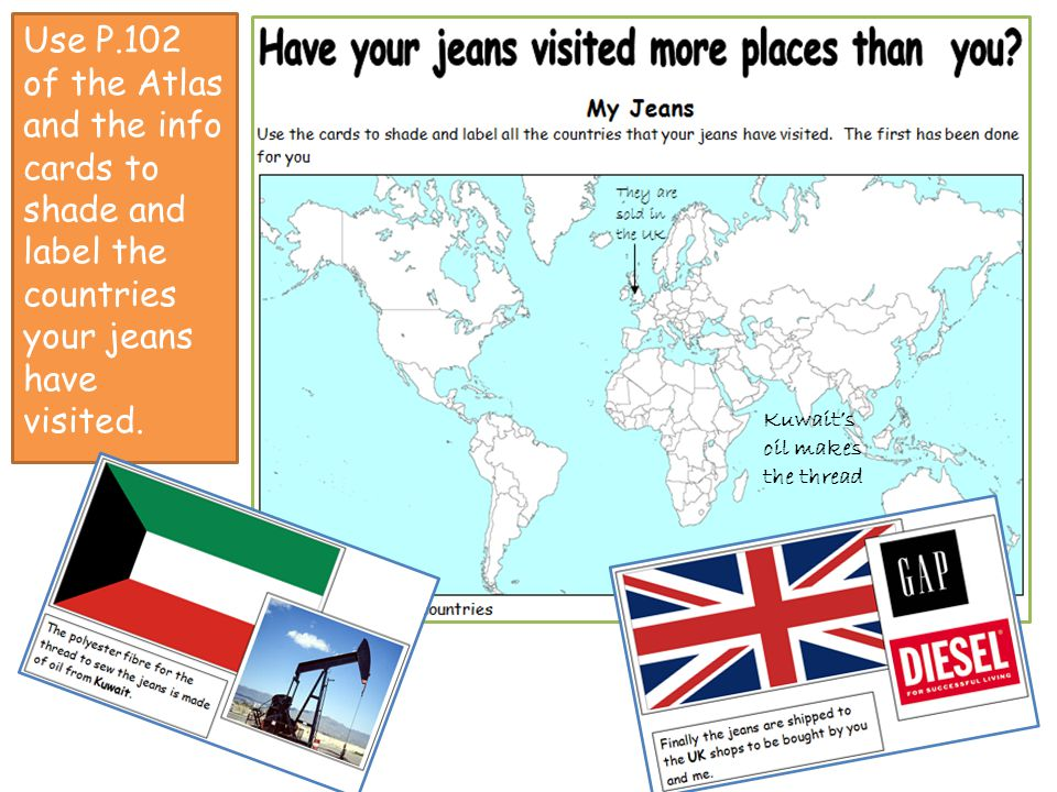 Use P.102 of the Atlas and the info cards to shade and label the countries your jeans have visited.