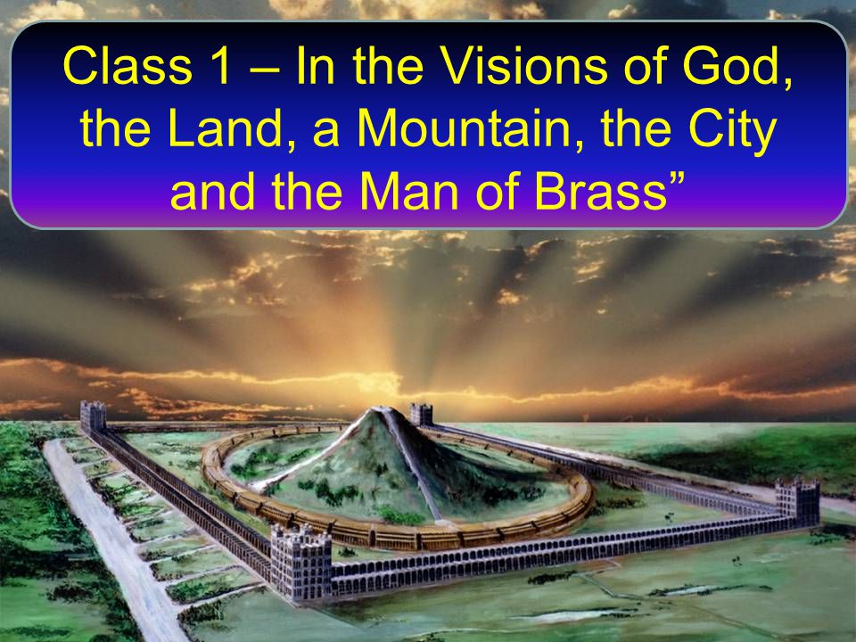 Class 1 – In the Visions of God, the Land, a Mountain, the City and the Man of Brass