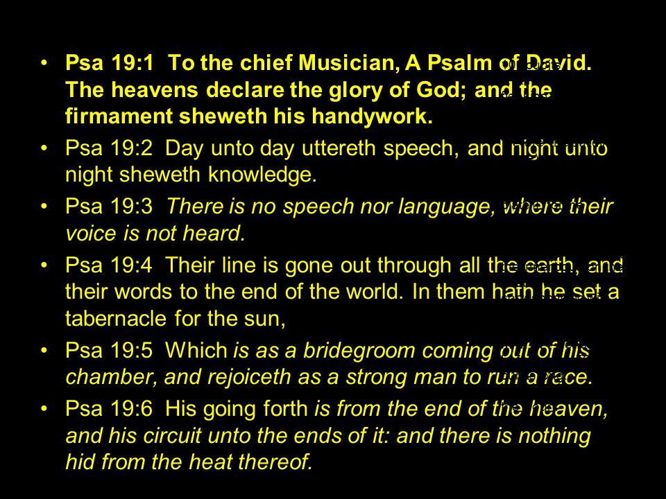 Psa 19:1 To the chief Musician, A Psalm of David.
