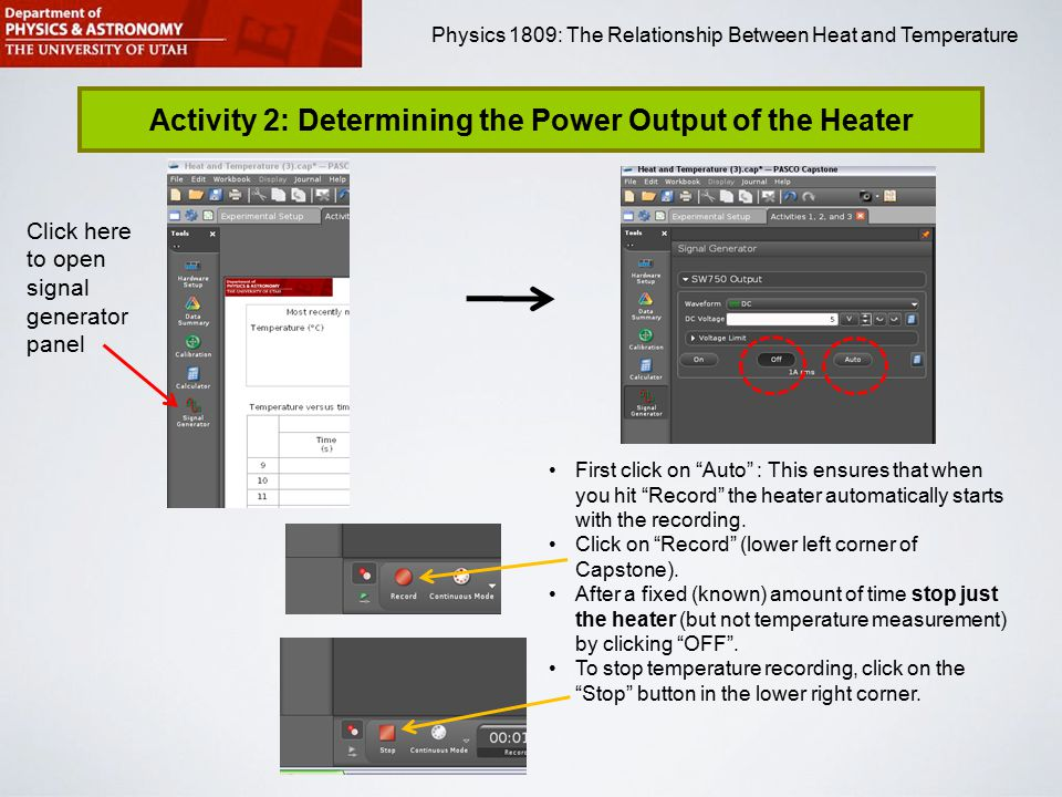Physics 1809 Minilab 2: Heat and Temperature Physics 1809: The Relationship Between Heat and Temperature Activity 2: Determining the Power Output of the Heater Click here to open signal generator panel First click on Auto : This ensures that when you hit Record the heater automatically starts with the recording.