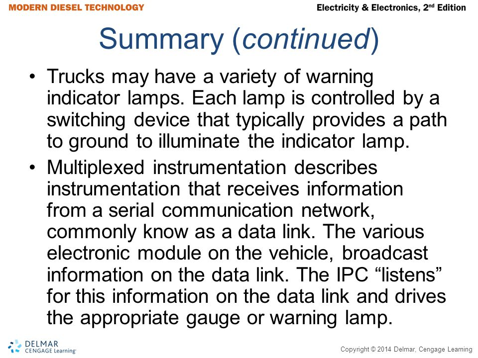 Copyright © 2014 Delmar, Cengage Learning Summary (continued) Trucks may have a variety of warning indicator lamps.